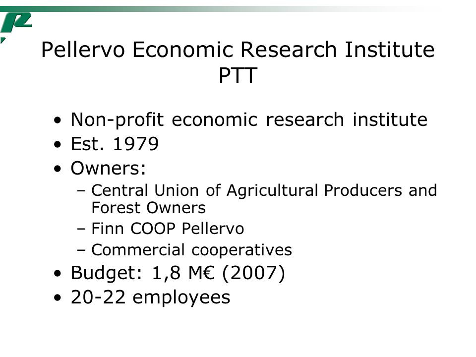 Pellervo Economic Research Institute PTT Non-profit economic research institute Est.