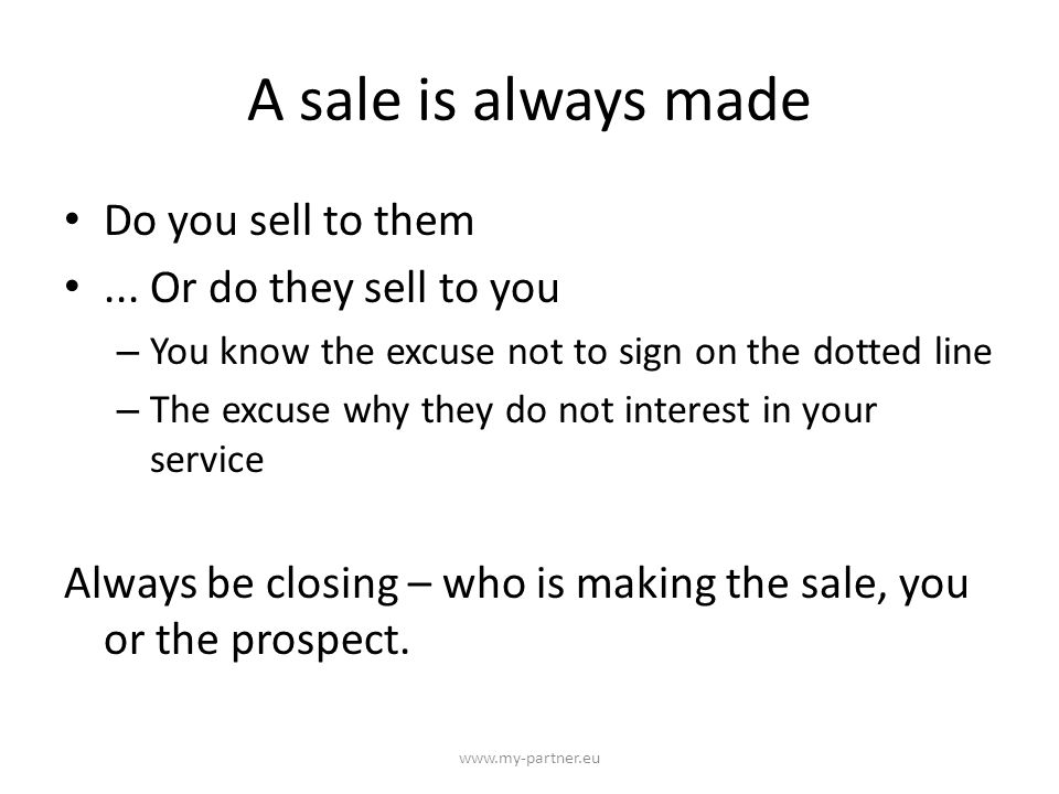 A sale is always made Do you sell to them...