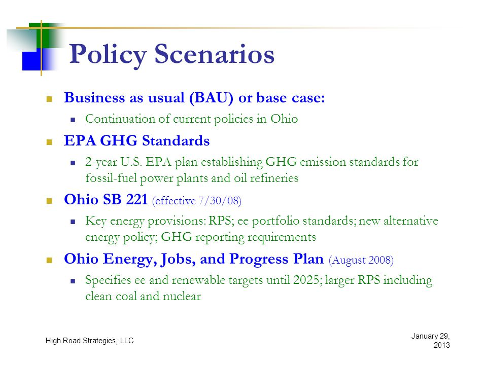 Policy Scenarios Business as usual (BAU) or base case: Continuation of current policies in Ohio EPA GHG Standards 2-year U.S.