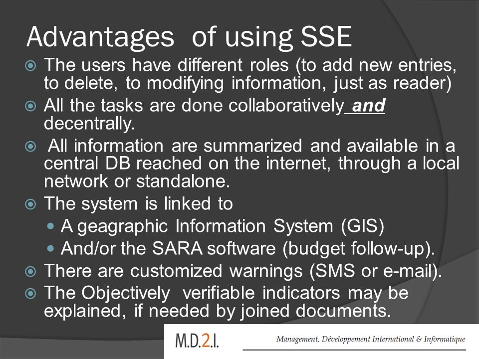 Advantages of using SSE  The users have different roles (to add new entries, to delete, to modifying information, just as reader)  All the tasks are done collaboratively and decentrally.