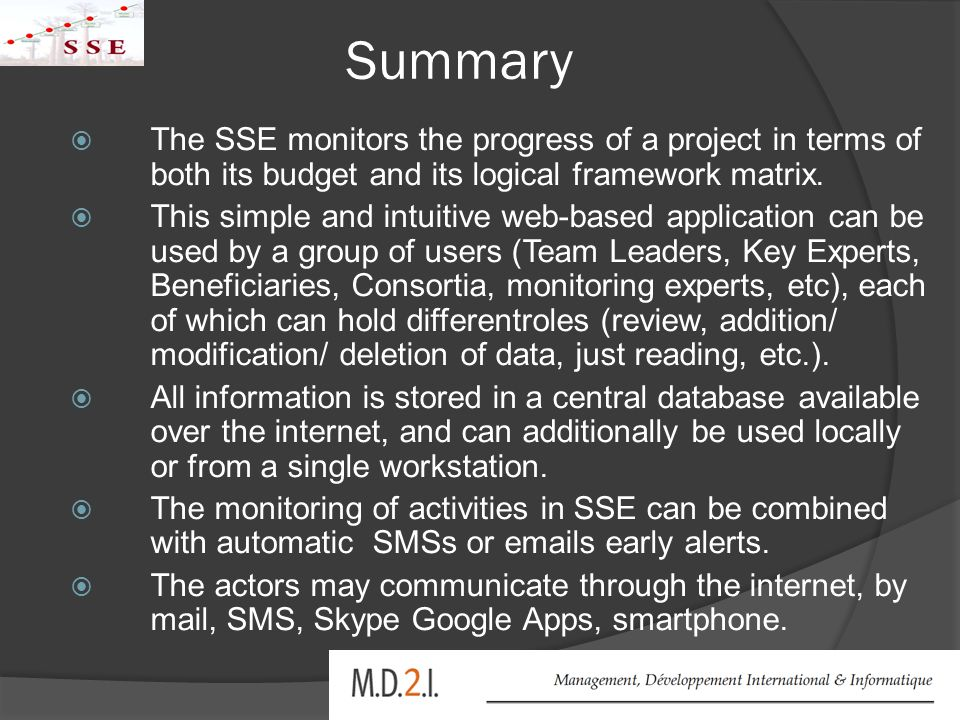 Summary  The SSE monitors the progress of a project in terms of both its budget and its logical framework matrix.