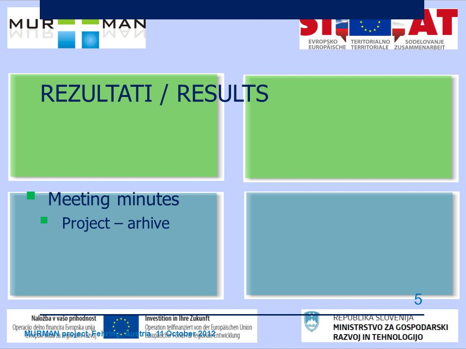REZULTATI / RESULTS  Meeting minutes  Project – arhive MURMAN project, Fehring, Austria, 11 October 2012 5