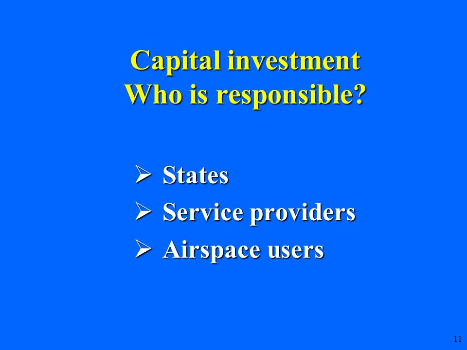 11  States  Service providers  Airspace users Capital investment Who is responsible