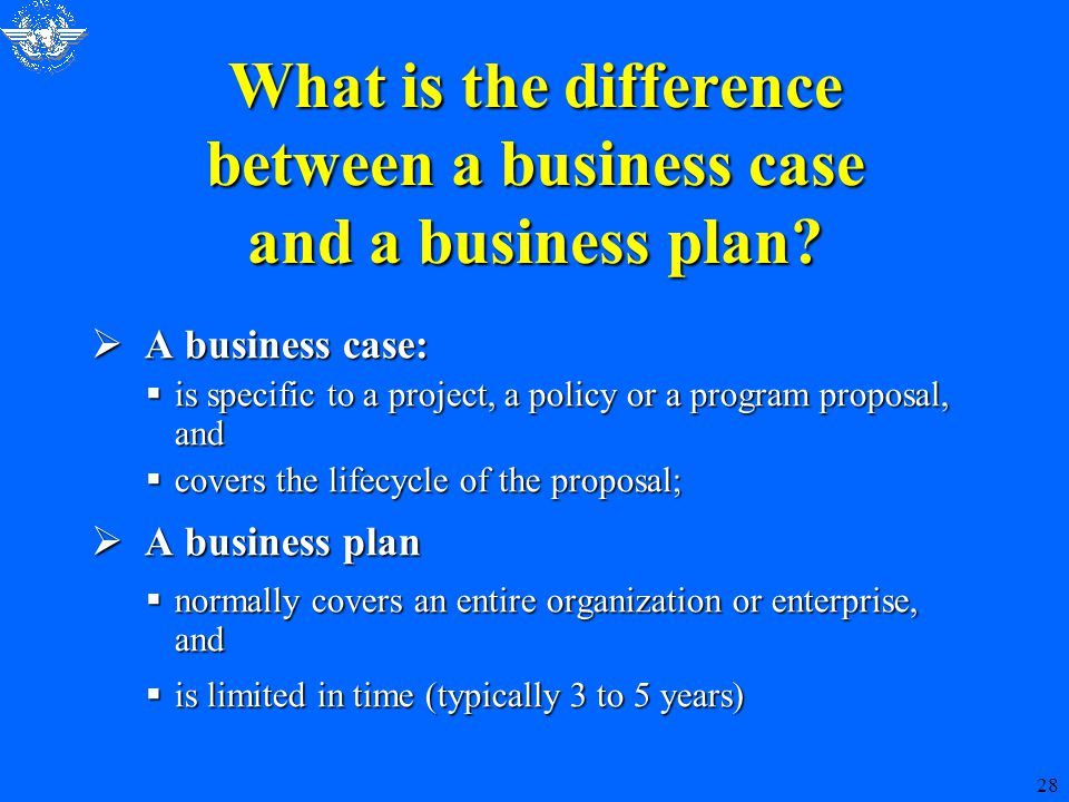 28 What is the difference between a business case and a business plan.