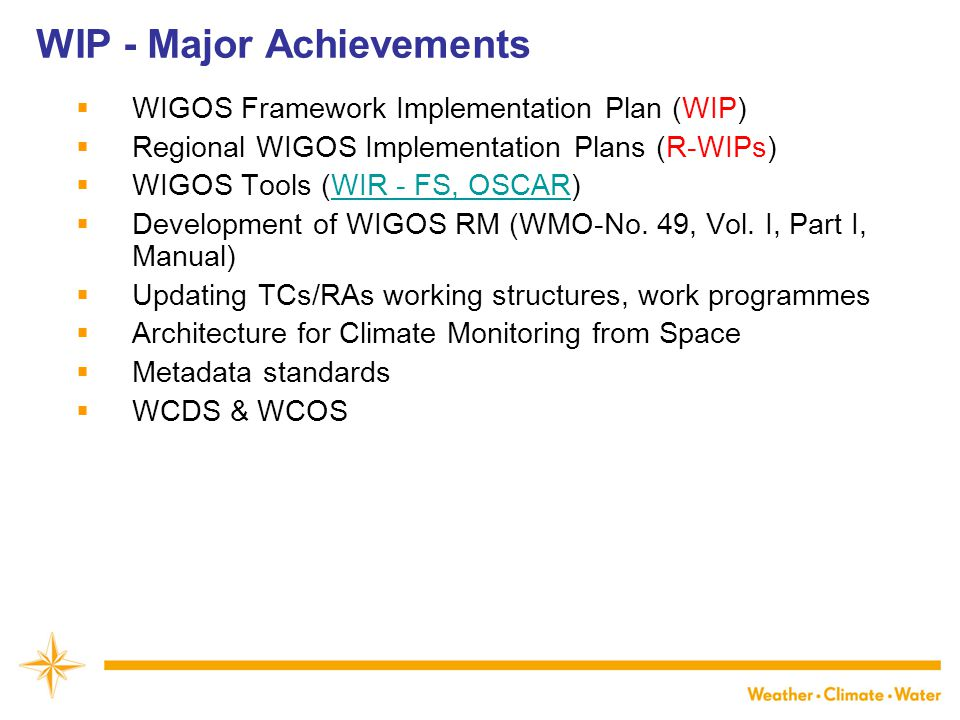 WIP - Major Achievements  WIGOS Framework Implementation Plan (WIP)  Regional WIGOS Implementation Plans (R-WIPs)  WIGOS Tools (WIR - FS, OSCAR)WIR - FS, OSCAR  Development of WIGOS RM (WMO-No.