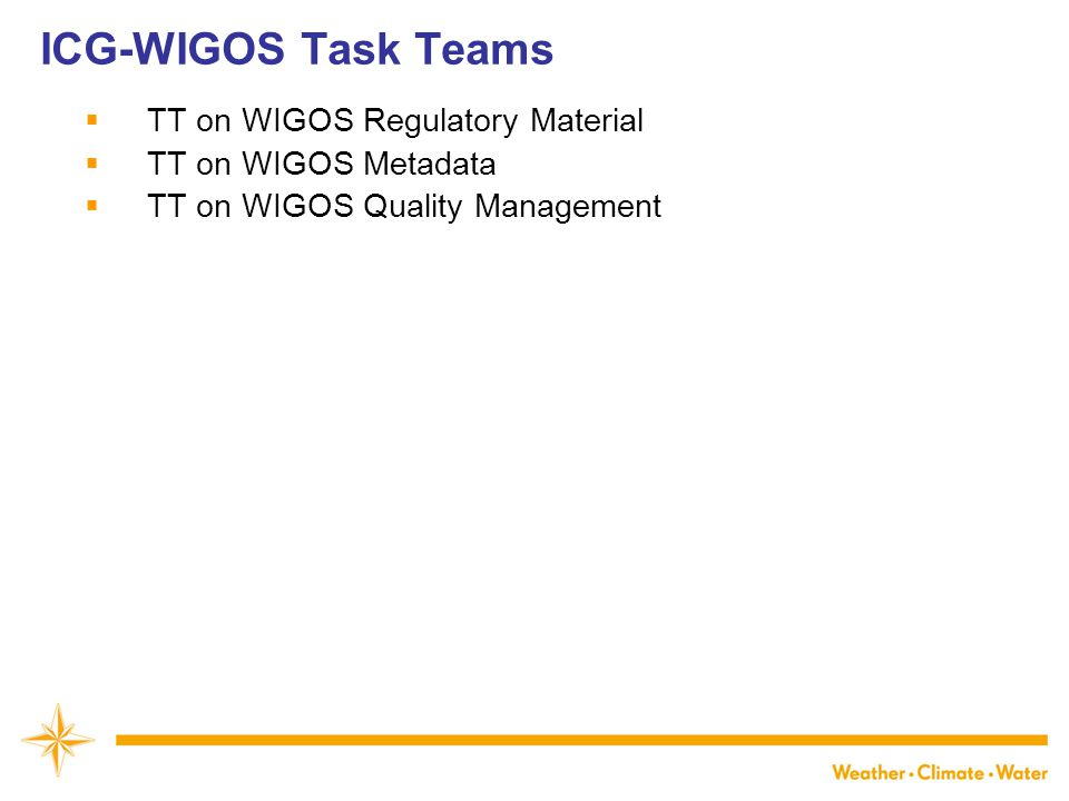 ICG-WIGOS Task Teams  TT on WIGOS Regulatory Material  TT on WIGOS Metadata  TT on WIGOS Quality Management
