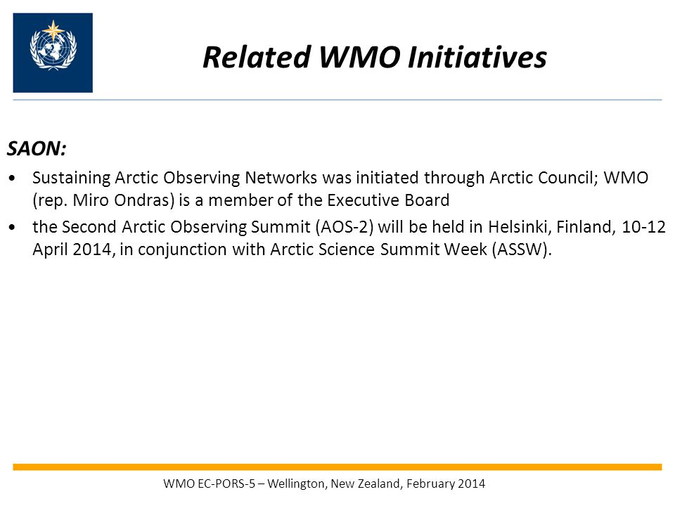 Related WMO Initiatives SAON: Sustaining Arctic Observing Networks was initiated through Arctic Council; WMO (rep.