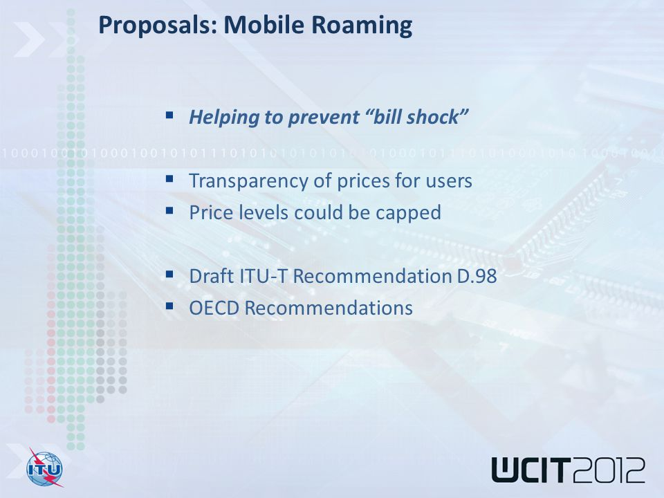  Helping to prevent bill shock  Transparency of prices for users  Price levels could be capped  Draft ITU-T Recommendation D.98  OECD Recommendations Proposals: Mobile Roaming