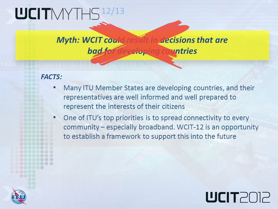 FACTS: Many ITU Member States are developing countries, and their representatives are well informed and well prepared to represent the interests of their citizens One of ITU's top priorities is to spread connectivity to every community – especially broadband.