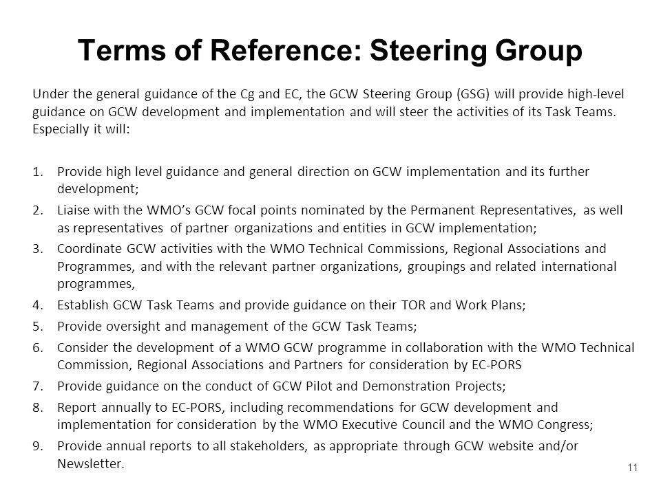 Terms of Reference: Steering Group Under the general guidance of the Cg and EC, the GCW Steering Group (GSG) will provide high-level guidance on GCW development and implementation and will steer the activities of its Task Teams.