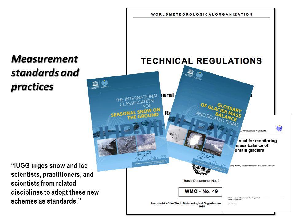 Measurement standards and practices IUGG urges snow and ice scientists, practitioners, and scientists from related disciplines to adopt these new schemes as standards.