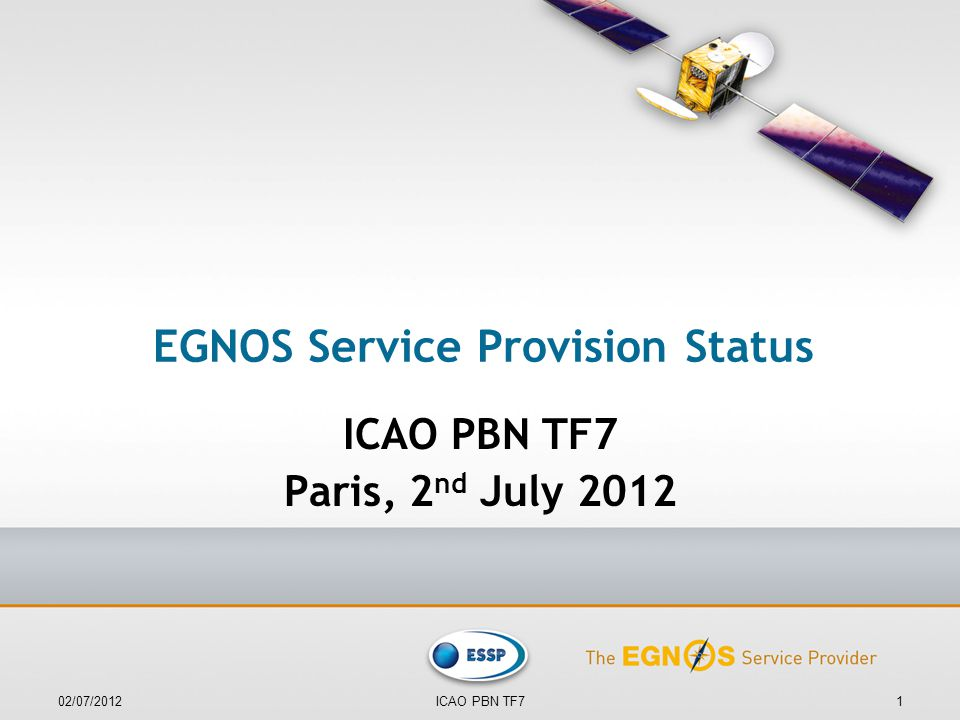 EGNOS Service Provision Status ICAO PBN TF7 Paris, 2 nd July 2012 02/07/20121ICAO PBN TF7