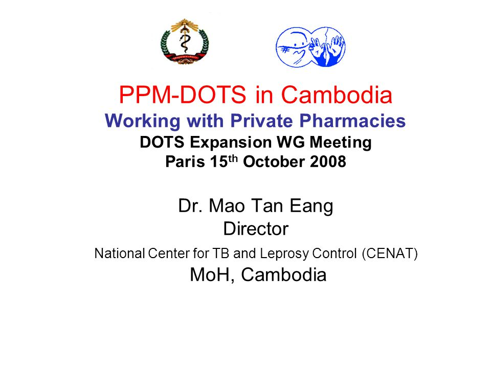 PPM-DOTS in Cambodia Working with Private Pharmacies DOTS Expansion WG Meeting Paris 15 th October 2008 Dr.