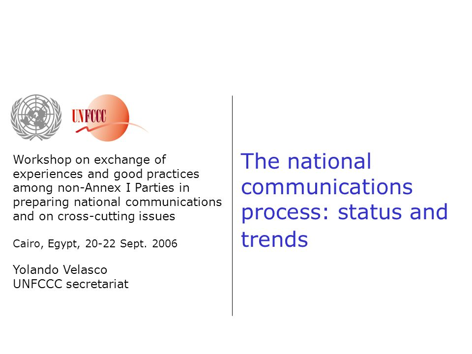 The national communications process: status and trends Workshop on exchange of experiences and good practices among non-Annex I Parties in preparing national communications and on cross-cutting issues Cairo, Egypt, 20-22 Sept.