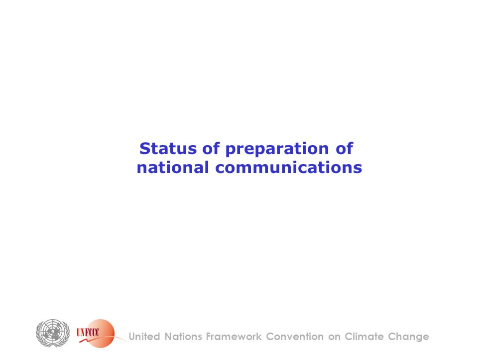 United Nations Framework Convention on Climate Change Status of preparation of national communications