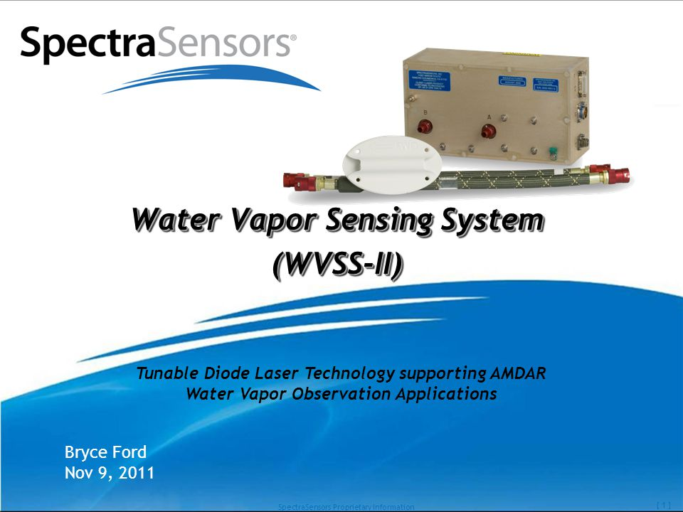 SpectraSensors Proprietary Information [ 1 ] Water Vapor Sensing System (WVSS-II) Bryce Ford Nov 9, 2011 Tunable Diode Laser Technology supporting AMDAR Water Vapor Observation Applications
