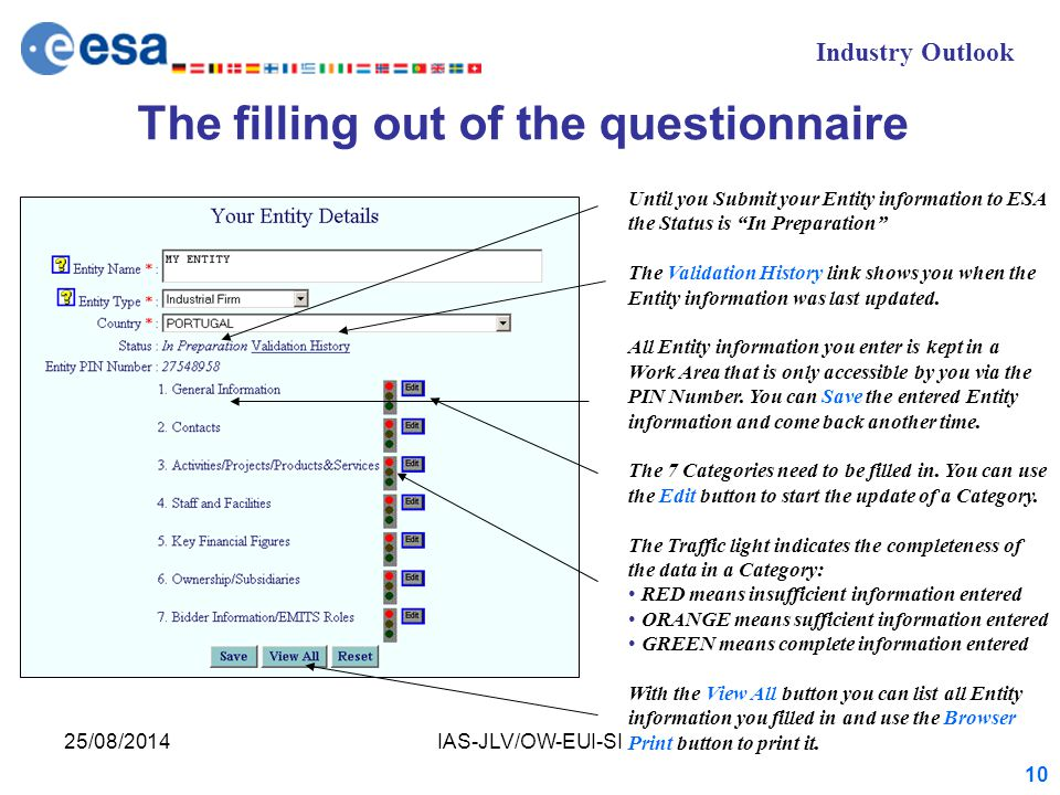 Industry Outlook 25/08/2014IAS-JLV/OW-EUI-SI 10 The filling out of the questionnaire Until you Submit your Entity information to ESA the Status is In Preparation The Validation History link shows you when the Entity information was last updated.