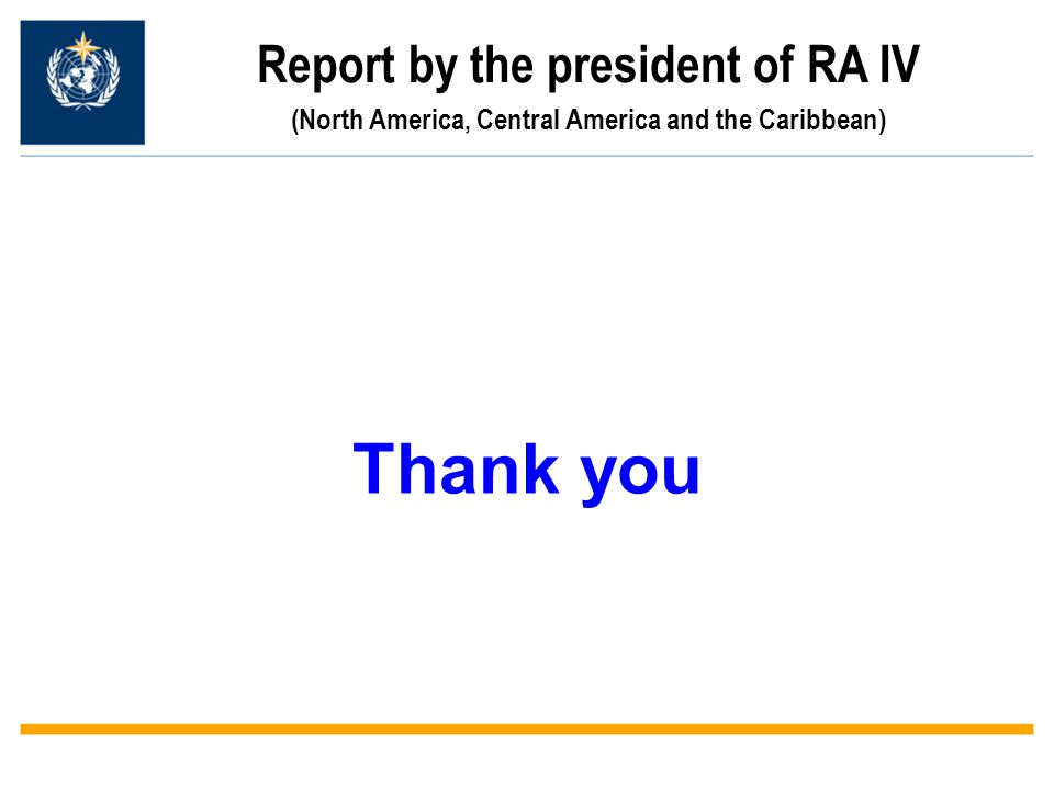 Report by the president of RA IV (North America, Central America and the Caribbean) Thank you
