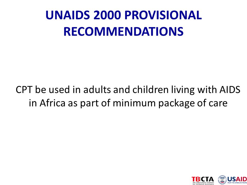 UNAIDS 2000 PROVISIONAL RECOMMENDATIONS CPT be used in adults and children living with AIDS in Africa as part of minimum package of care