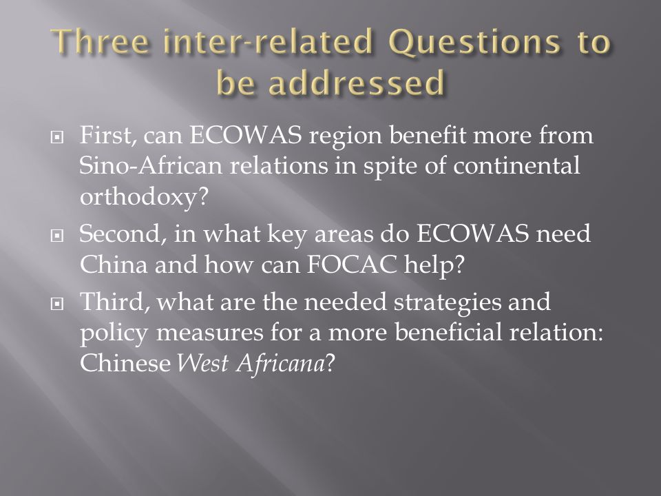  First, can ECOWAS region benefit more from Sino-African relations in spite of continental orthodoxy.