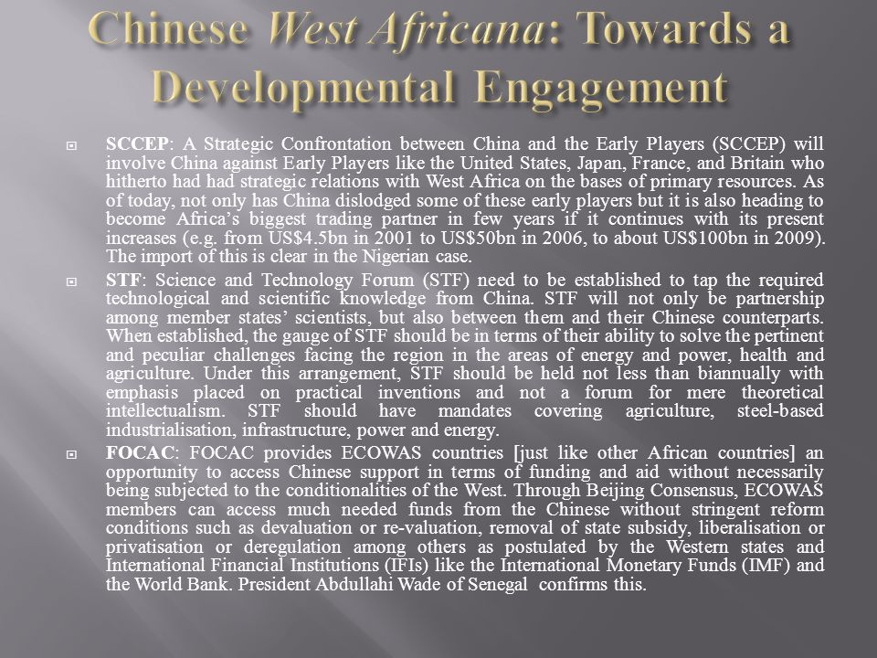  SCCEP: A Strategic Confrontation between China and the Early Players (SCCEP) will involve China against Early Players like the United States, Japan, France, and Britain who hitherto had had strategic relations with West Africa on the bases of primary resources.