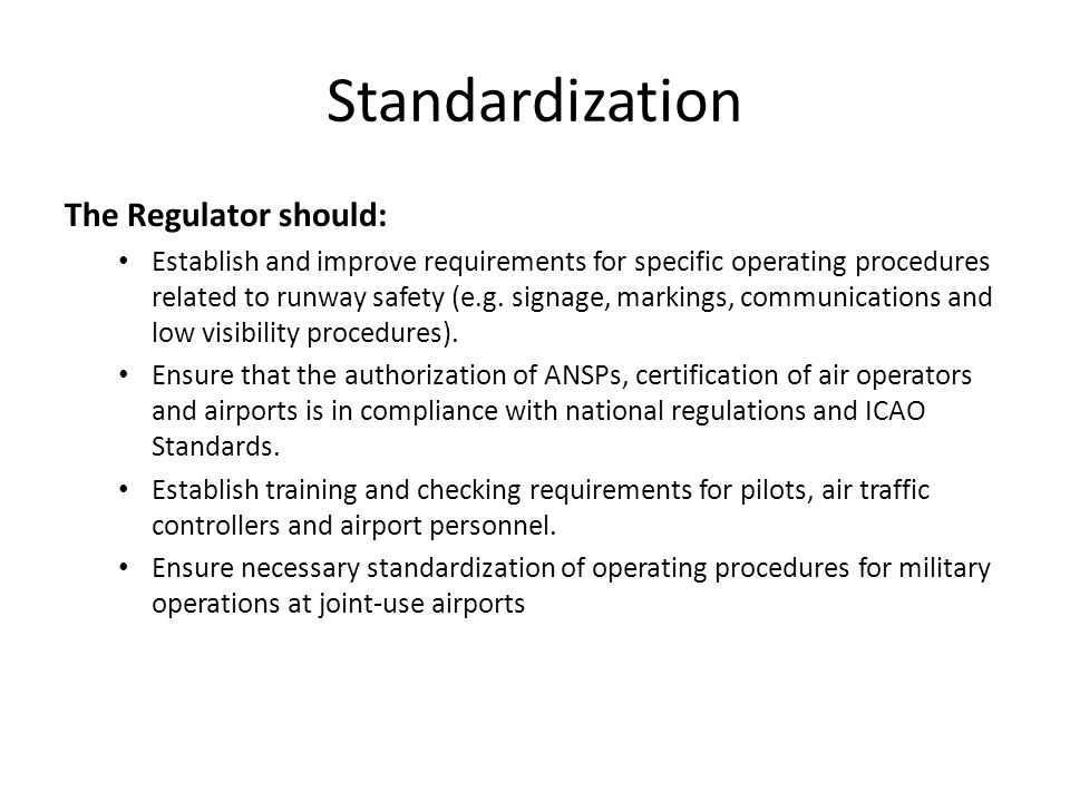 Standardization The Regulator should: Establish and improve requirements for specific operating procedures related to runway safety (e.g.
