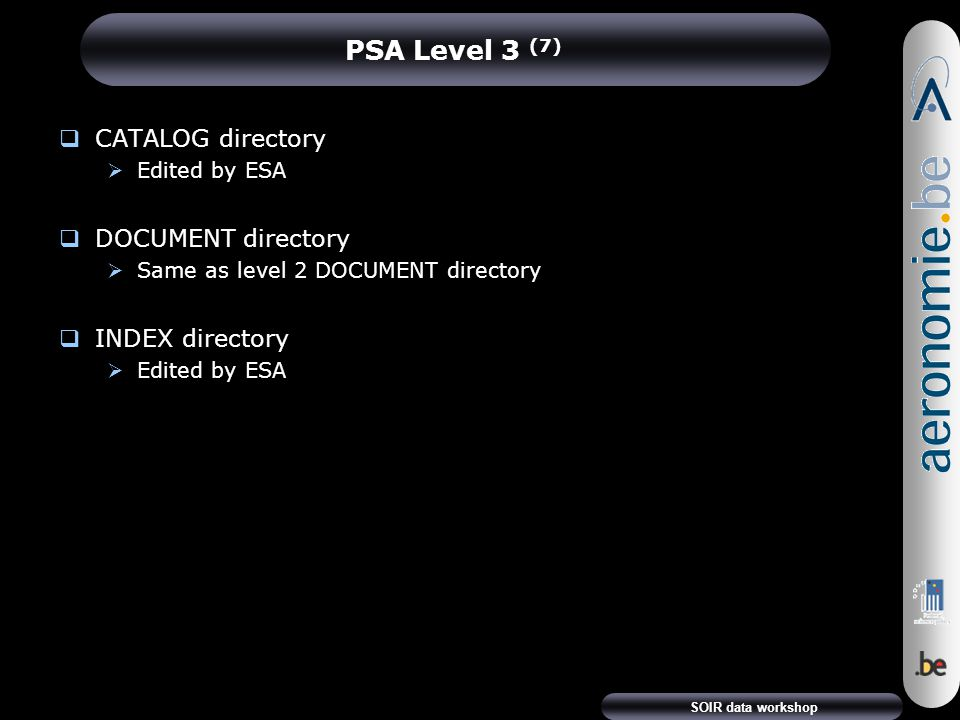 SOIR data workshop PSA Level 3 (7)  CATALOG directory  Edited by ESA  DOCUMENT directory  Same as level 2 DOCUMENT directory  INDEX directory  Edited by ESA