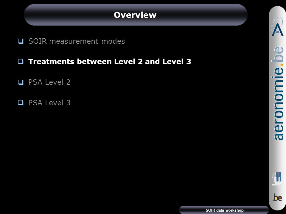 SOIR data workshop Overview  SOIR measurement modes  Treatments between Level 2 and Level 3  PSA Level 2  PSA Level 3