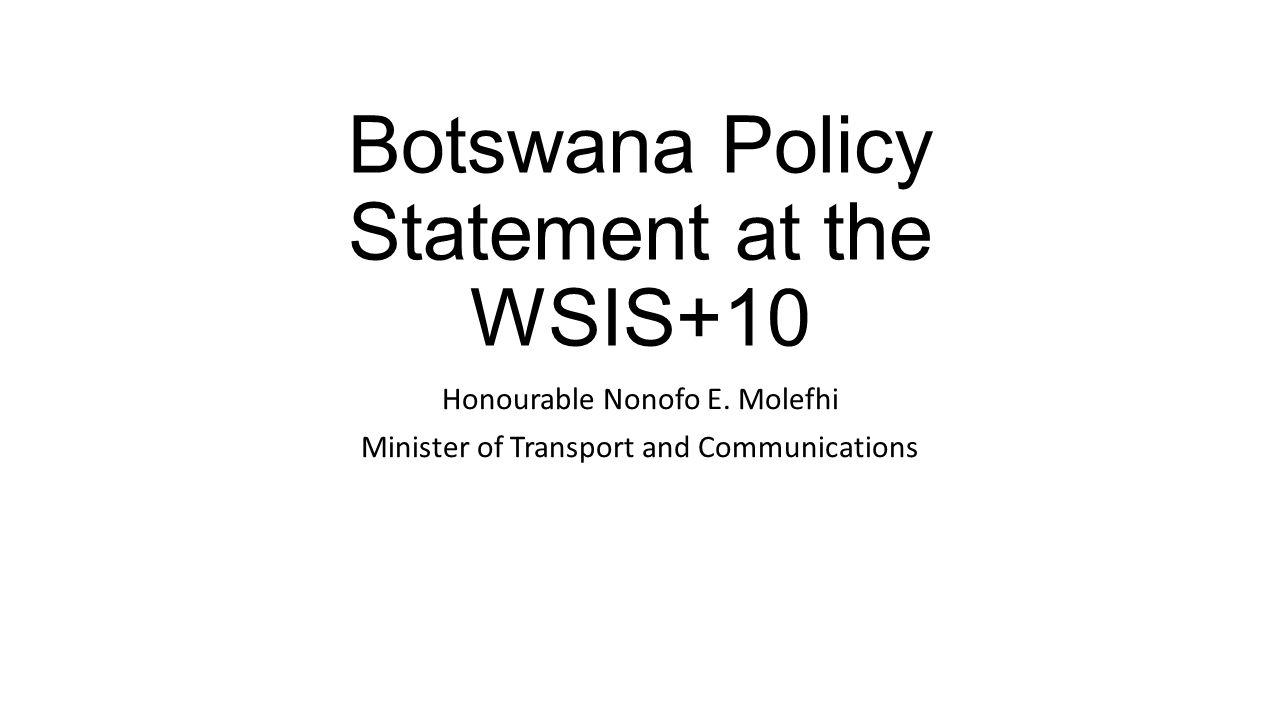 Botswana Policy Statement at the WSIS+10 Honourable Nonofo E.
