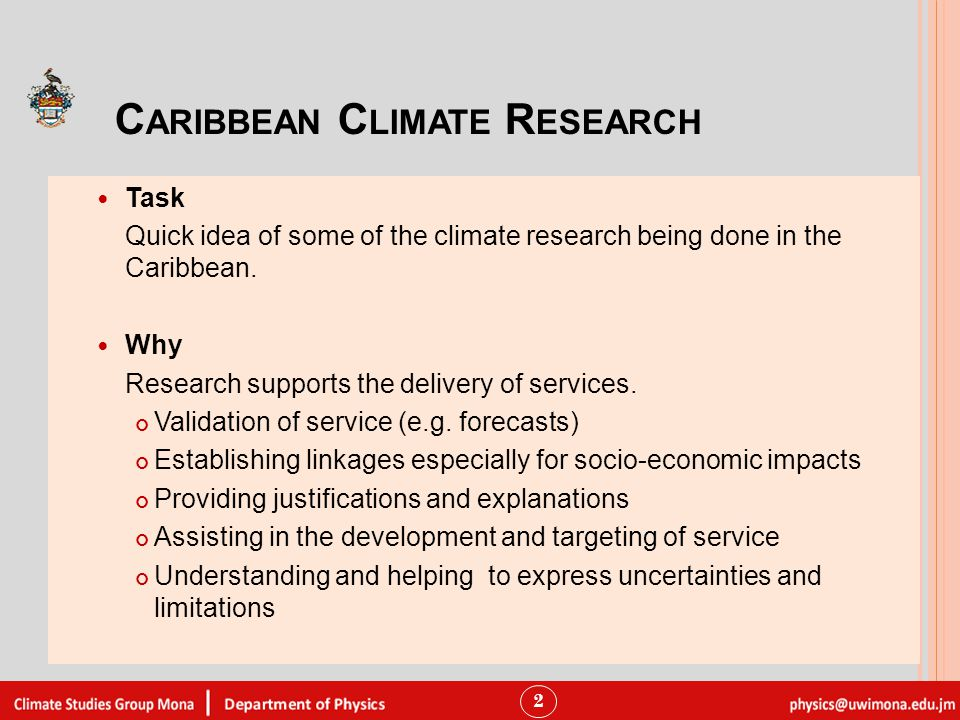 C ARIBBEAN C LIMATE R ESEARCH Task Quick idea of some of the climate research being done in the Caribbean.