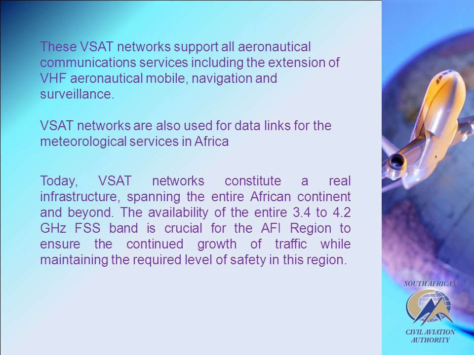 These VSAT networks support all aeronautical communications services including the extension of VHF aeronautical mobile, navigation and surveillance.