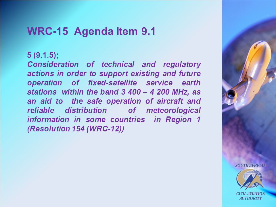 WRC-15 Agenda Item 9.1 5 (9.1.5); Consideration of technical and regulatory actions in order to support existing and future operation of fixed ‑ satellite service earth stations within the band 3 400 – 4 200 MHz, as an aid to the safe operation of aircraft and reliable distribution of meteorological information in some countries in Region 1 (Resolution 154 (WRC-12))