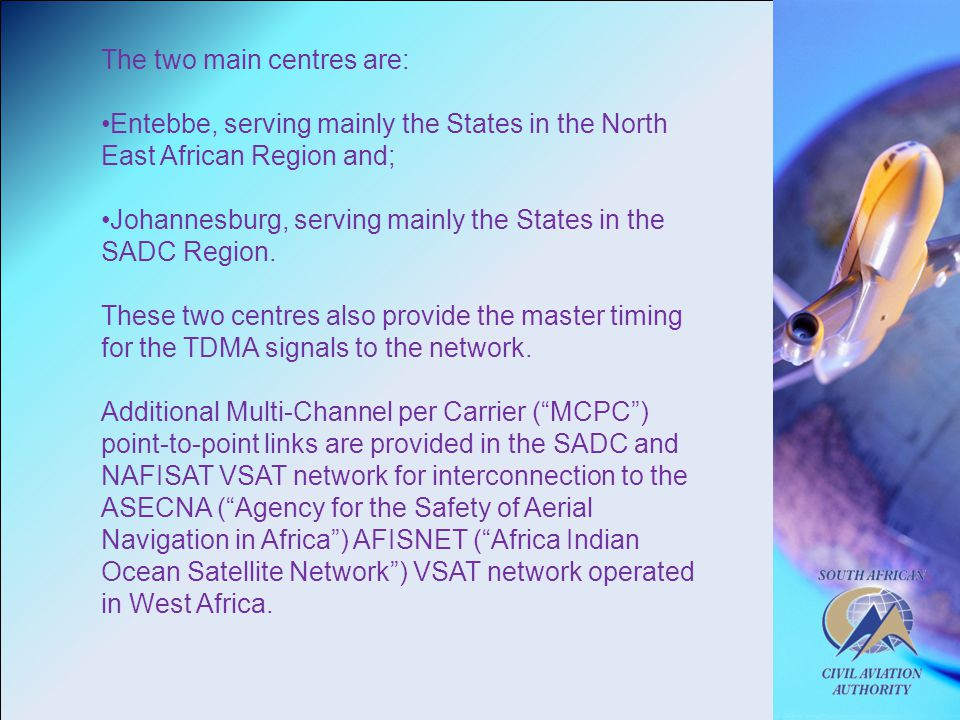 The two main centres are: Entebbe, serving mainly the States in the North East African Region and; Johannesburg, serving mainly the States in the SADC Region.