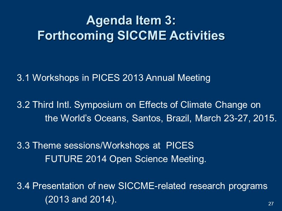 27 Agenda Item 3: Forthcoming SICCME Activities 3.1 Workshops in PICES 2013 Annual Meeting 3.2 Third Intl.