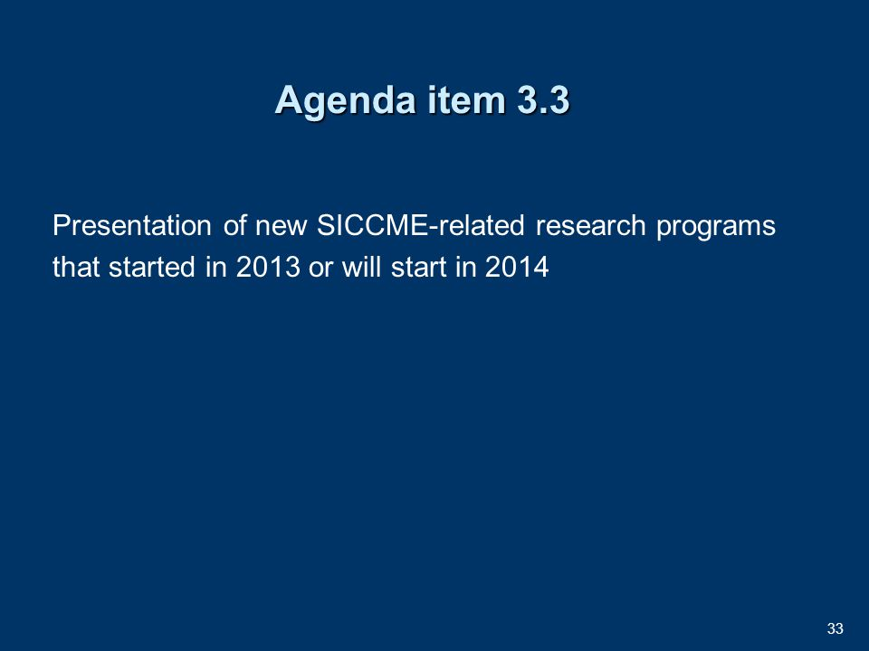 33 Agenda item 3.3 Presentation of new SICCME-related research programs that started in 2013 or will start in 2014