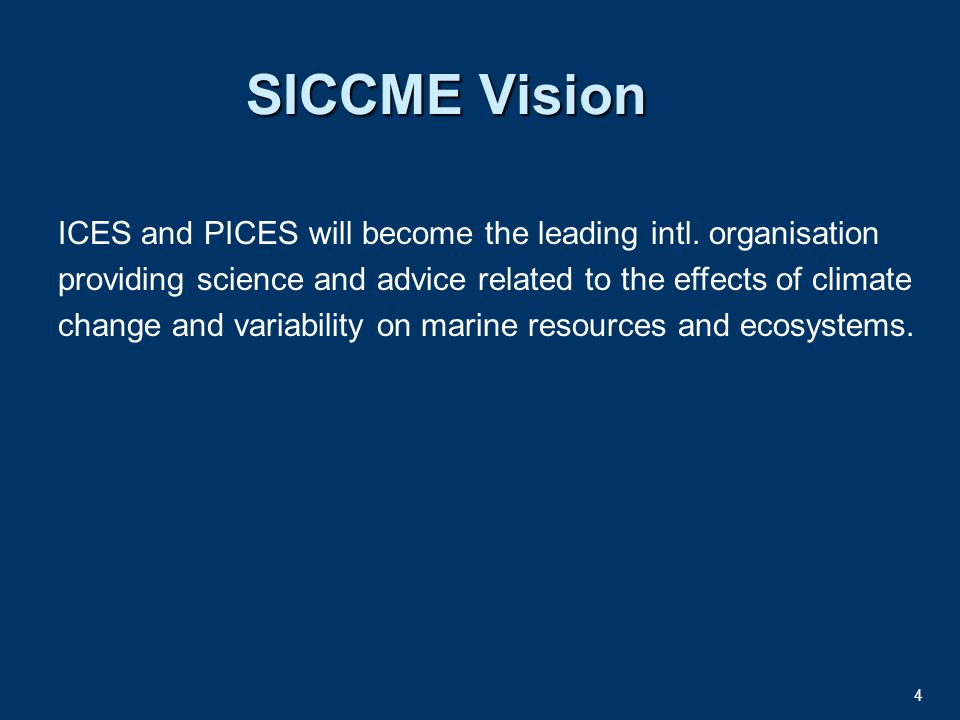 4 SICCME Vision ICES and PICES will become the leading intl.