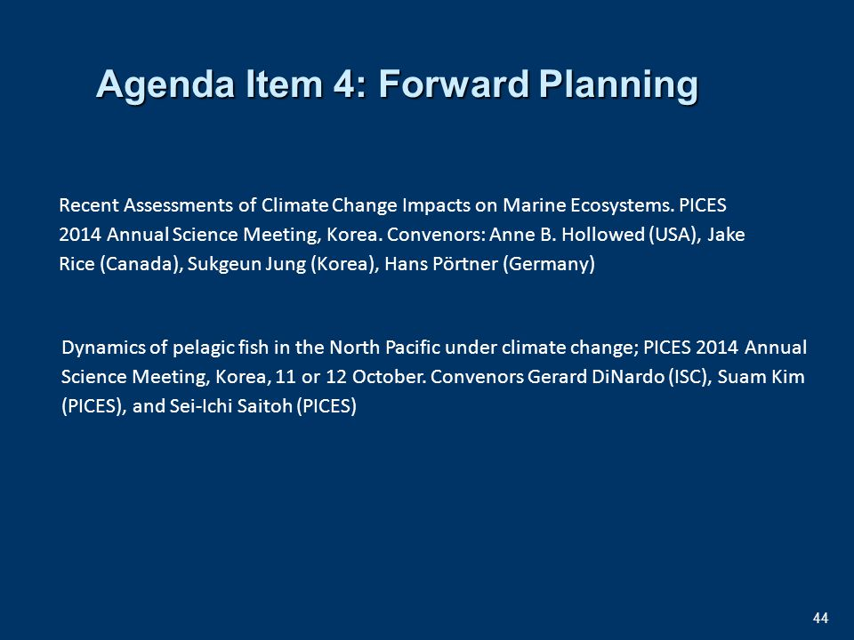 44 Agenda Item 4: Forward Planning Recent Assessments of Climate Change Impacts on Marine Ecosystems.