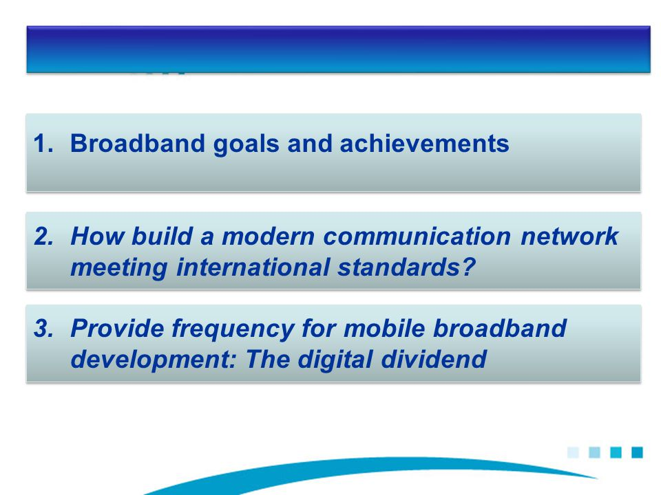 1.Broadband goals and achievements 2.How build a modern communication network meeting international standards.