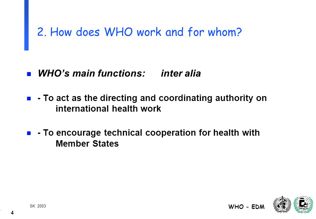4 WHO - EDM SK 2003 2. How does WHO work and for whom.