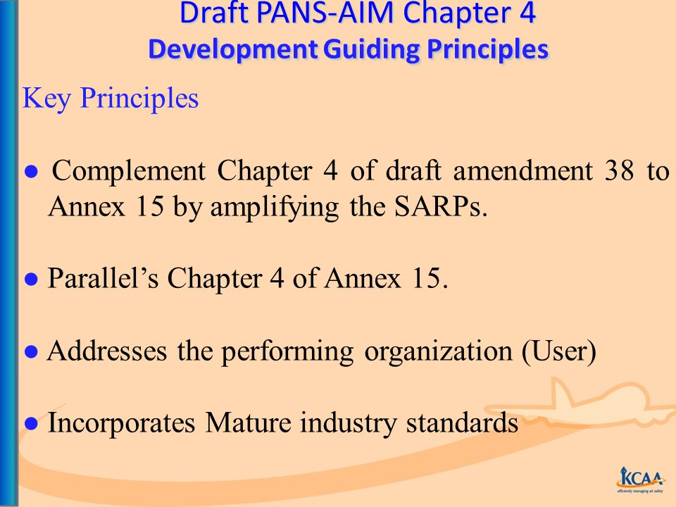 Draft PANS-AIM Chapter 4 Development Guiding Principles Development Guiding Principles Key Principles ● Complement Chapter 4 of draft amendment 38 to Annex 15 by amplifying the SARPs.