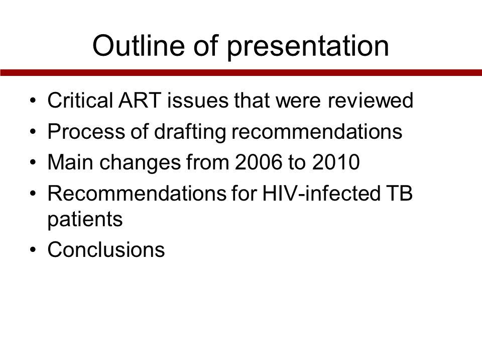 Outline of presentation Critical ART issues that were reviewed Process of drafting recommendations Main changes from 2006 to 2010 Recommendations for HIV-infected TB patients Conclusions