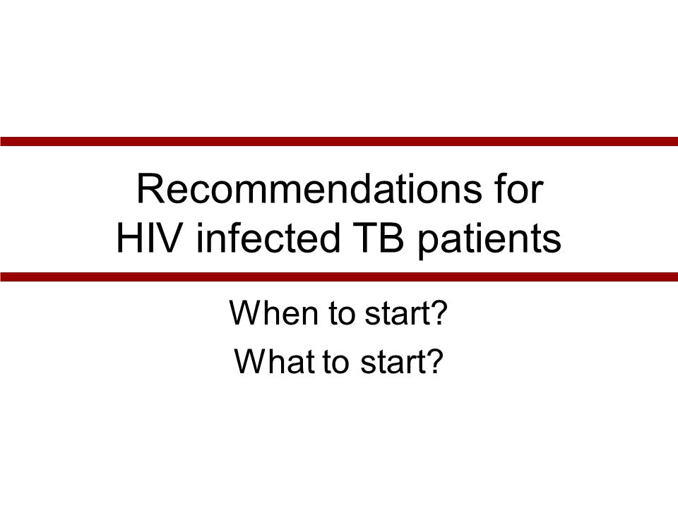 Recommendations for HIV infected TB patients When to start What to start