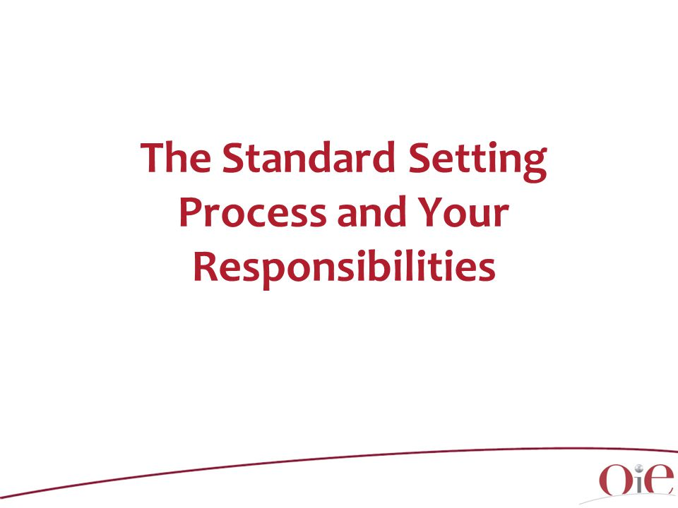 The Standard Setting Process and Your Responsibilities