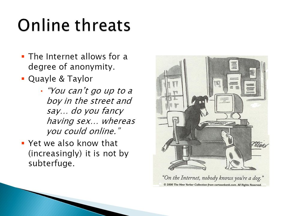  The Internet allows for a degree of anonymity.