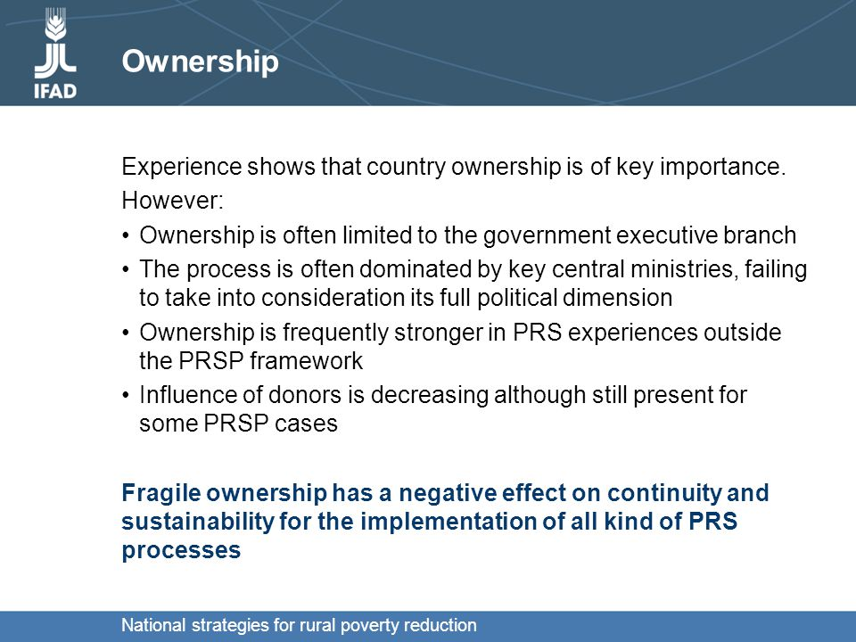 National strategies for rural poverty reduction Ownership Experience shows that country ownership is of key importance.