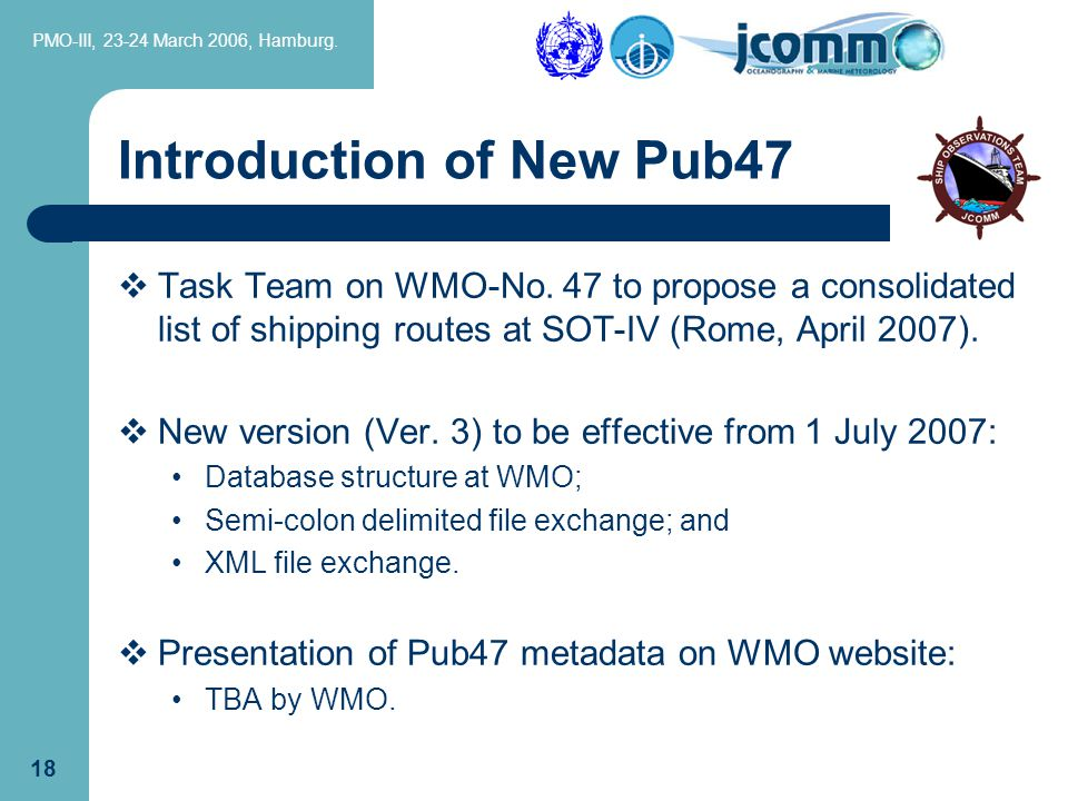 PMO-III, 23-24 March 2006, Hamburg. 18 Introduction of New Pub47  Task Team on WMO-No.