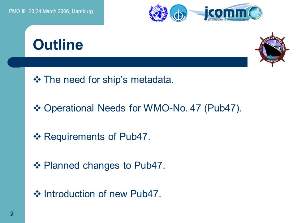 PMO-III, 23-24 March 2006, Hamburg. 2 Outline  The need for ship's metadata.