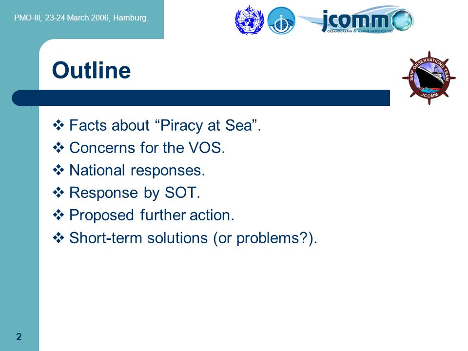 PMO-III, 23-24 March 2006, Hamburg. 2 Outline  Facts about Piracy at Sea .
