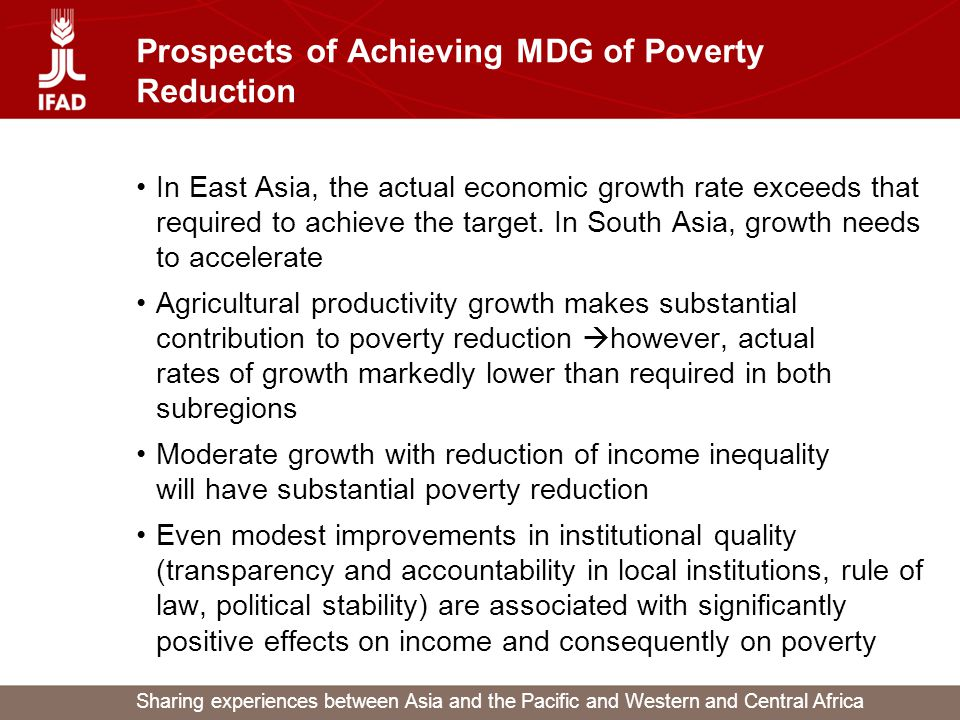 Sharing experiences between Asia and the Pacific and Western and Central Africa Prospects of Achieving MDG of Poverty Reduction In East Asia, the actual economic growth rate exceeds that required to achieve the target.