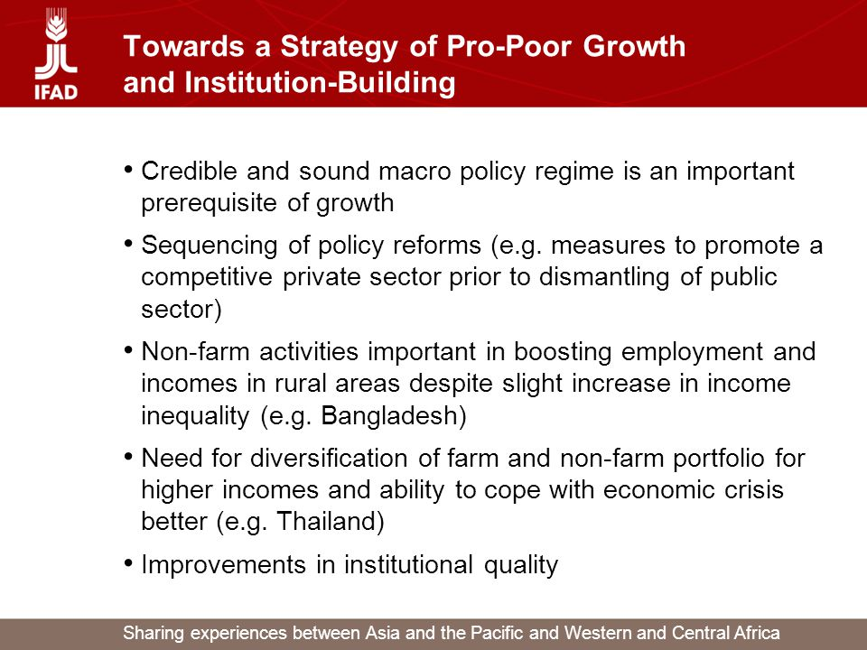 Sharing experiences between Asia and the Pacific and Western and Central Africa Towards a Strategy of Pro-Poor Growth and Institution-Building Credible and sound macro policy regime is an important prerequisite of growth Sequencing of policy reforms (e.g.